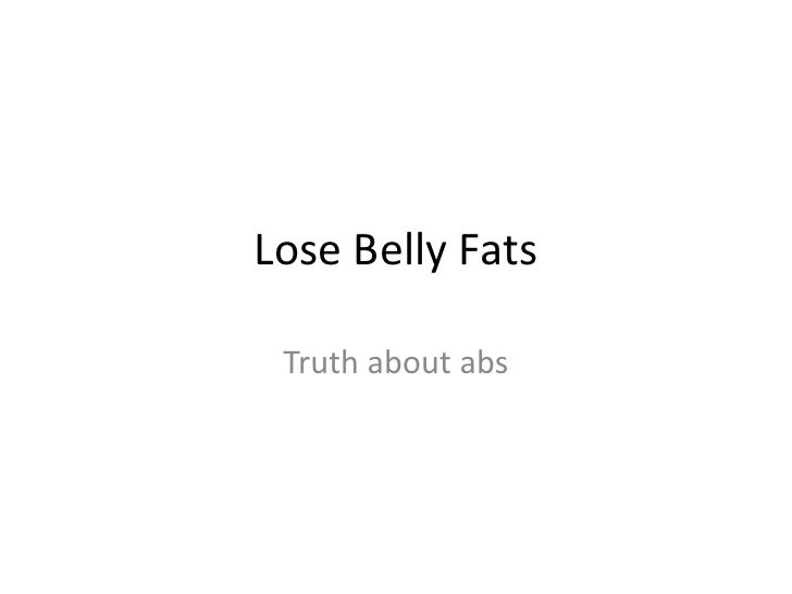 Lose Belly Fats<br />Truth about abs<br />
