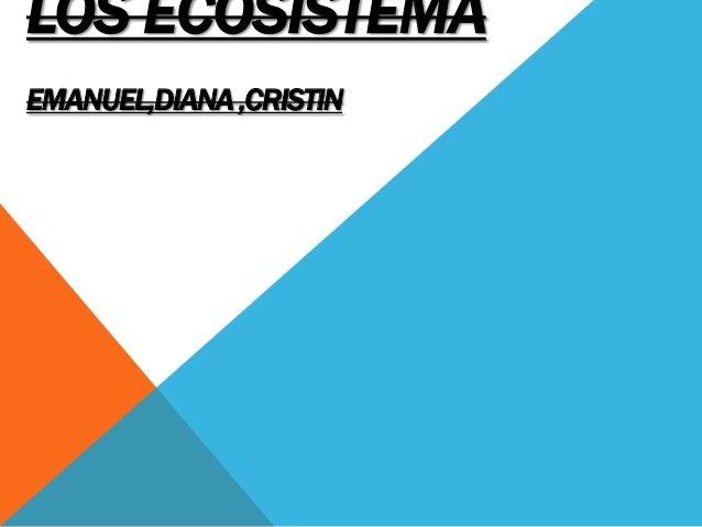 LOS ECOSISTEMAEMANUEL,DIANA ,CRISTIN