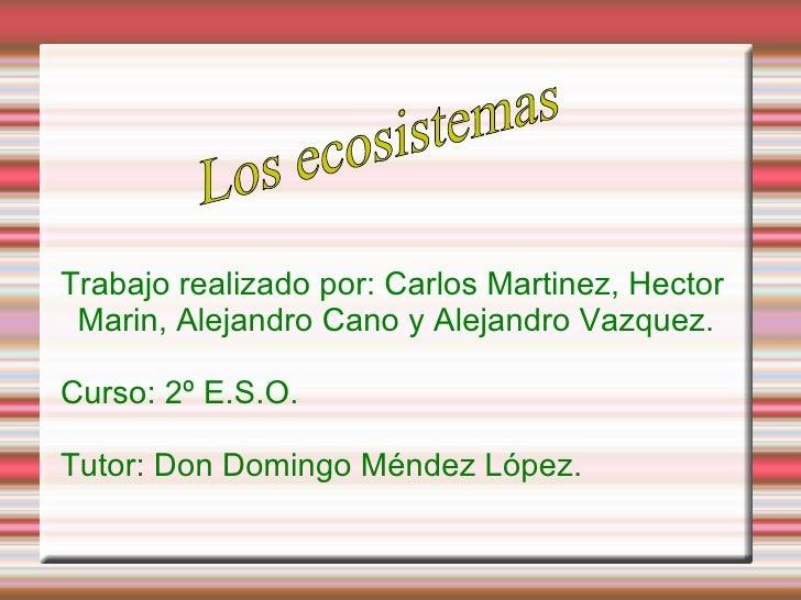 Trabajo realizado por: Carlos Martinez, Hector Marin, Alejandro Cano y Alejandro Vazquez. Curso: 2º E.S.O. Tutor: Don Domi...