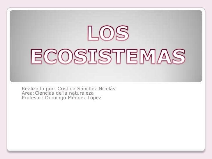 Realizado por: Cristina Sánchez Nicolás <br />Area:Ciencias de la naturaleza<br />Profesor: Domingo Méndez López<br /><br...