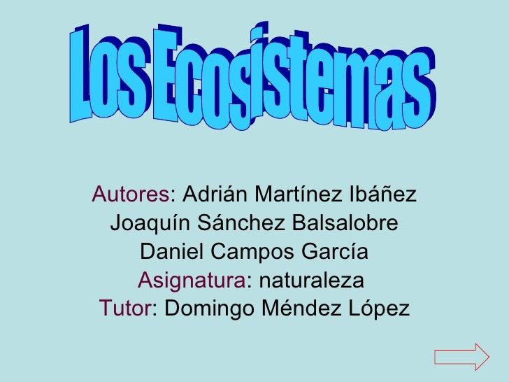 Autores : Adrián Martínez Ibáñez Joaquín Sánchez Balsalobre Daniel Campos García Asignatura : naturaleza  Tutor : Domingo ...