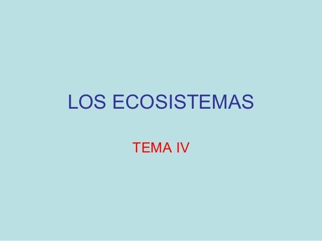 LOS ECOSISTEMAS TEMA IV
