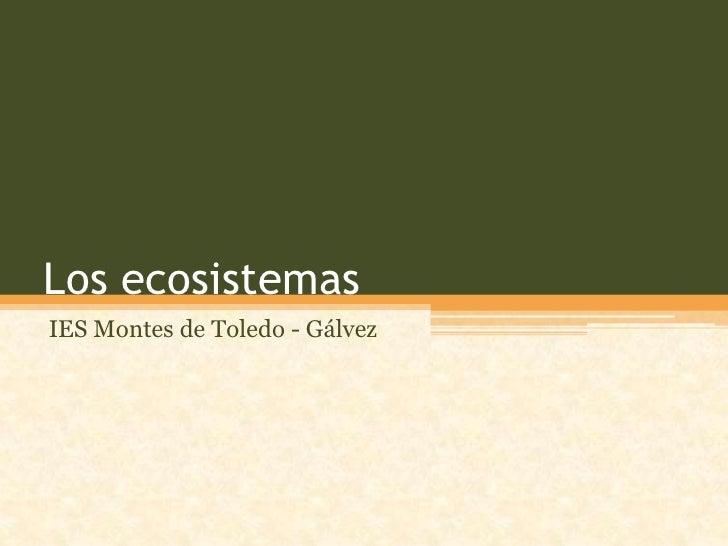 Los ecosistemasIES Montes de Toledo - Gálvez