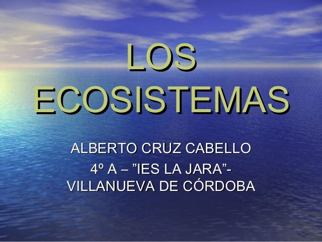 """LOSLOSECOSISTEMASECOSISTEMASALBERTO CRUZ CABELLOALBERTO CRUZ CABELLO4º A – """"IES LA JARA""""-4º A – """"IES LA JARA""""-VILLANUEVA D..."""