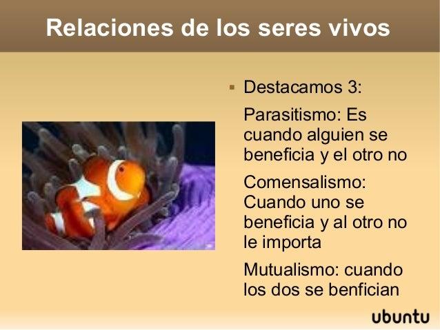 Relaciones de los seres vivos                  Destacamos 3:                   Parasitismo: Es                   cuando a...
