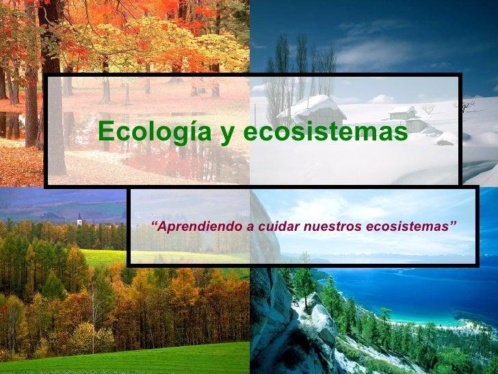 """Ecología y ecosistemas  """" Aprendiendo a cuidar nuestros ecosistemas"""""""