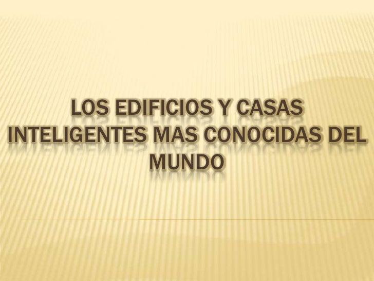 LOS EDIFICIOS Y CASASINTELIGENTES MAS CONOCIDAS DEL             MUNDO