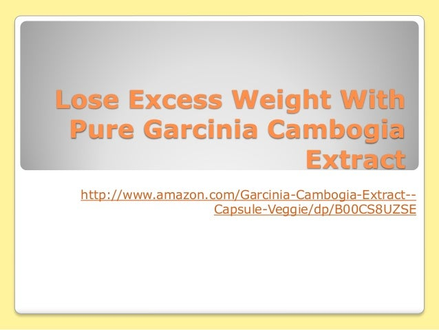 Lose Excess Weight With Pure Garcinia Cambogia Extract http://www.amazon.com/Garcinia-Cambogia-Extract-- Capsule-Veggie/dp...