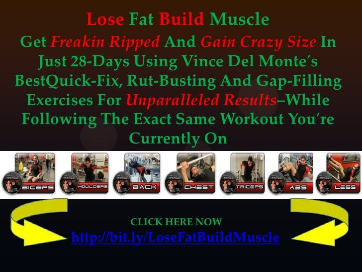 Lose Fat Build Muscle GetFreakin Ripped AndGain Crazy Size In Just 28-Days Using Vince Del Monte′s BestQuick-Fix, Rut-Bust...