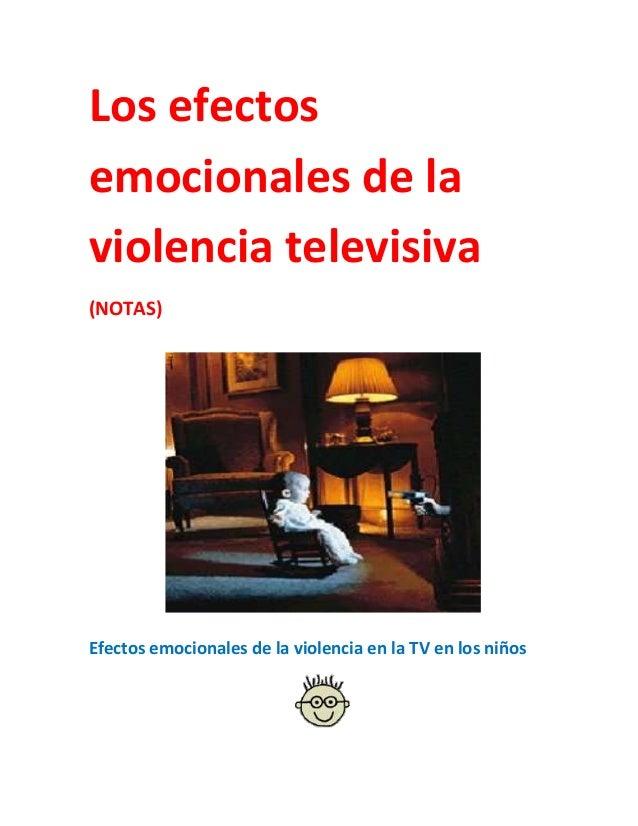 Los efectosemocionales de laviolencia televisiva(NOTAS)Efectos emocionales de la violencia en la TV en los niños