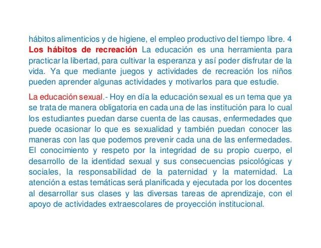 hábitos alimenticios y de higiene, el empleo productivo del tiempo libre. 4 Los hábitos de recreación La educación es una ...