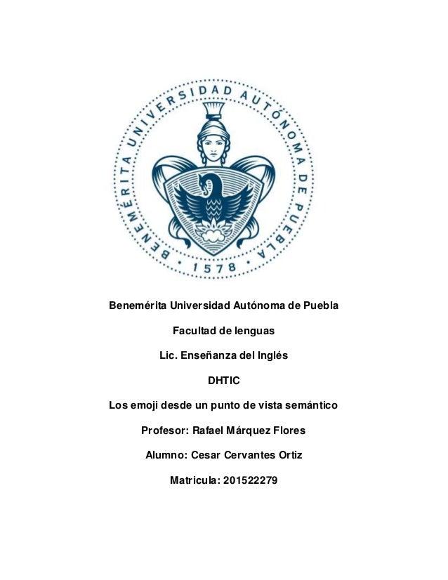 Benemérita Universidad Autónoma de Puebla Facultad de lenguas Lic. Enseñanza del Inglés DHTIC Los emoji desde un punto de ...