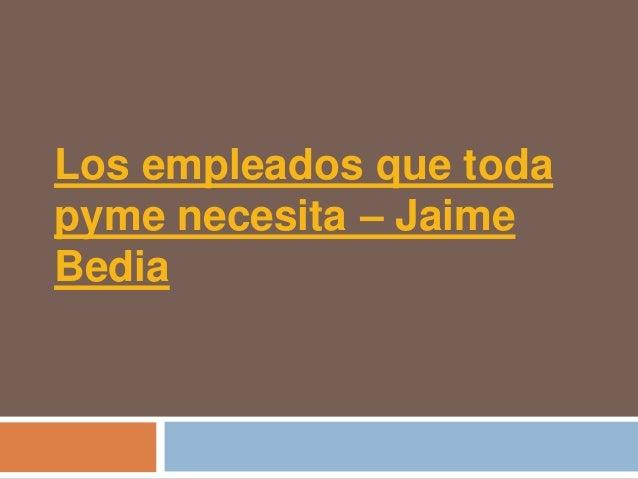 Los empleados que todapyme necesita – JaimeBedia