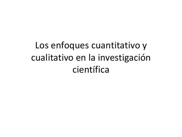 Los enfoques cuantitativo y cualitativo en la investigación científica