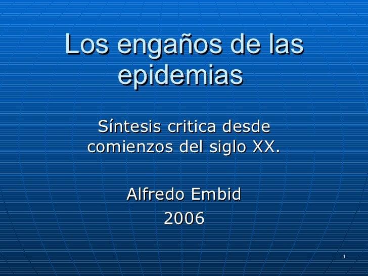 Los engaños de las epidemias  Síntesis critica desde comienzos del siglo XX. Alfredo Embid 2006