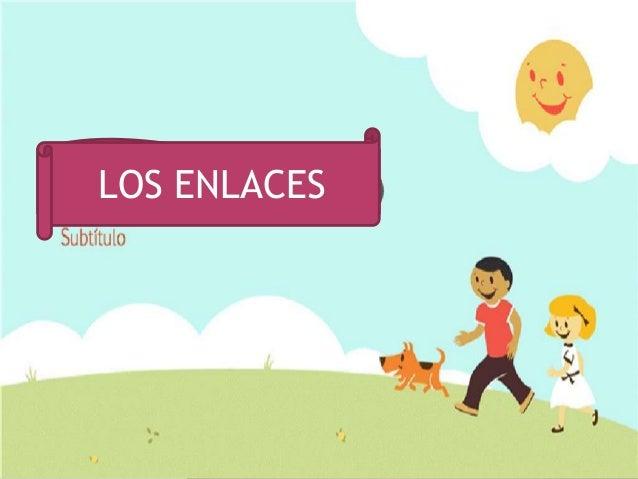 Los enlaces LOS ENLACES