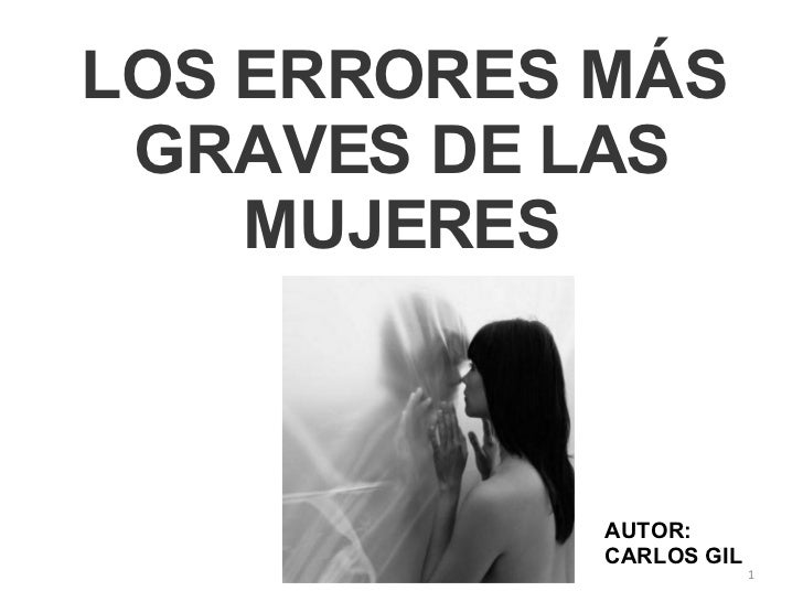 LOS ERRORES MÁS GRAVES DE LAS MUJERES AUTOR: CARLOS GIL