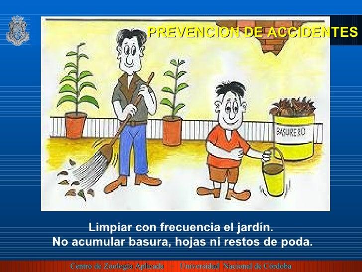 Limpiar con frecuencia el jardín. No acumular basura, hojas ni restos de poda. PREVENCION DE ACCIDENTES