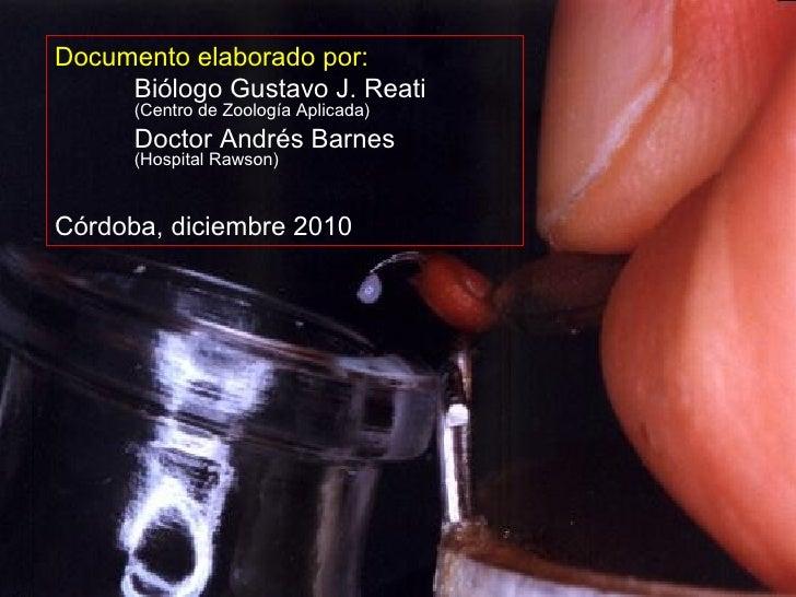 Documento elaborado por: Biólogo Gustavo J. Reati (Centro de Zoología Aplicada) Doctor Andrés Barnes (Hospital Rawson) Cór...