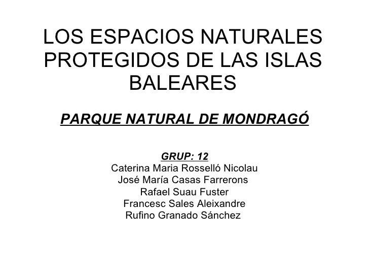 LOS ESPACIOS NATURALES PROTEGIDOS DE LAS ISLAS BALEARES PARQUE NATURAL DE MONDRAGÓ   GRUP: 12 Caterina Maria Rosselló Nico...