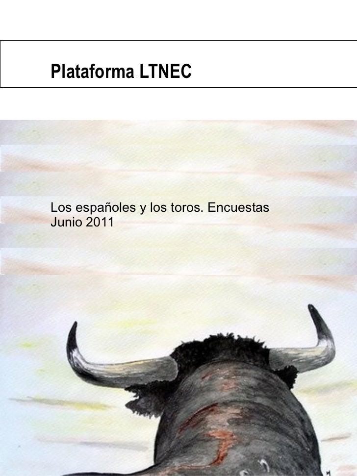 Los españoles y los toros. Encuestas Junio 2011 Plataforma LTNEC