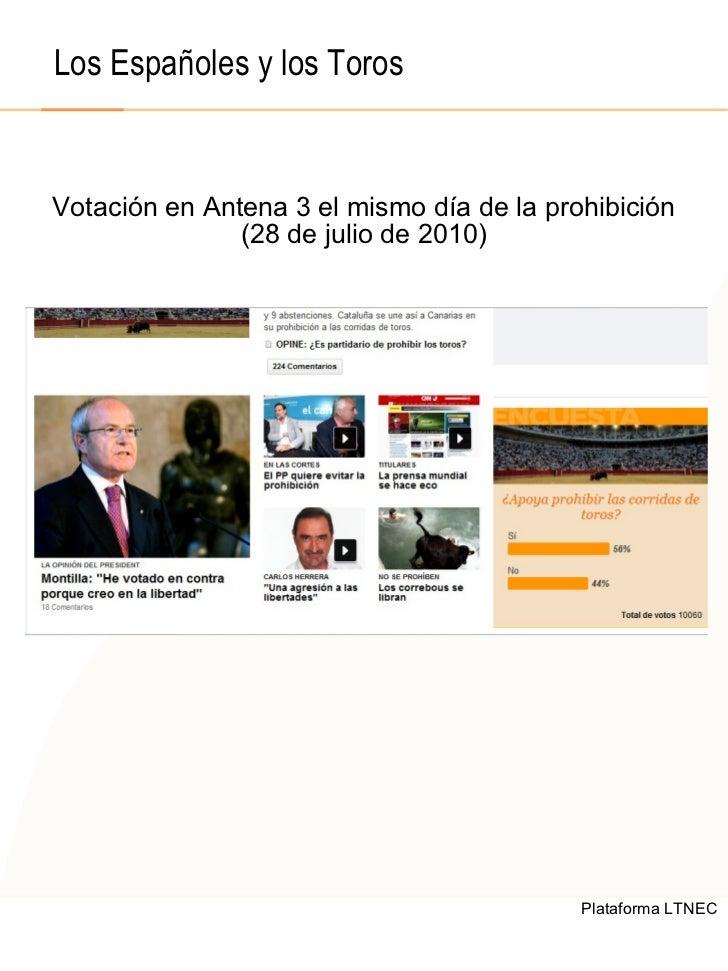 © 2008  F.A.A. All rights reserved Votación en Antena 3 el mismo día de la prohibición (28 de julio de 2010) Los Españoles...