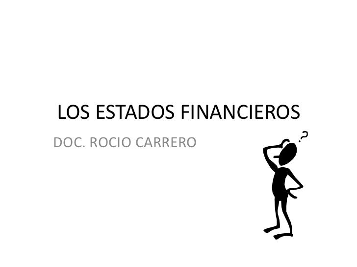 LOS ESTADOS FINANCIEROS<br />DOC. ROCIO CARRERO<br />