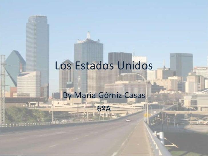 Los Estados Unidos By María Gómiz Casas         6ºA