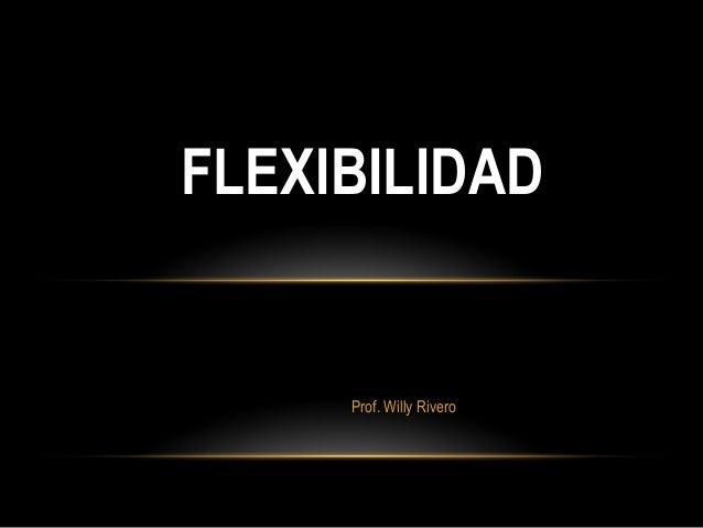Prof. Willy Rivero FLEXIBILIDAD
