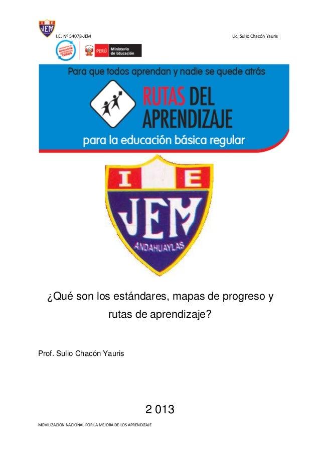 I.E. Nº 54078-JEM Lic. Sulio Chacón YaurisMOVILIZACION NACIONAL POR LA MEJORA DE LOS APRENDIZAJE¿Qué son los estándares, m...