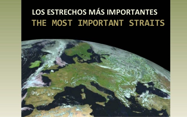 LOS ESTRECHOS MÁS IMPORTANTES THE MOST IMPORTANT STRAITS