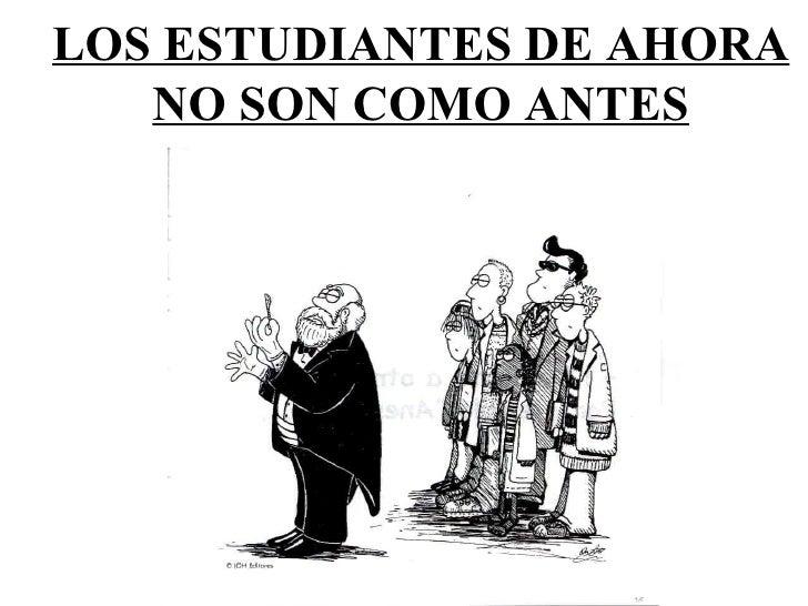 LOS ESTUDIANTES DE AHORA NO SON COMO ANTES