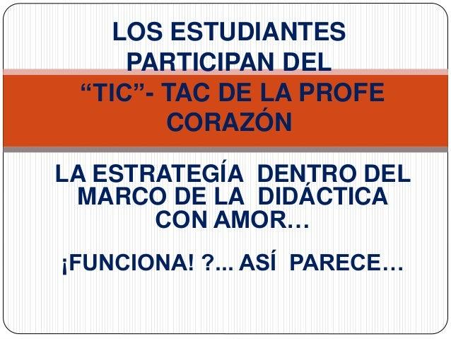 """LOS ESTUDIANTES  PARTICIPAN DEL  """"TIC""""- TAC DE LA PROFE  CORAZÓN  LA ESTRATEGÍA DENTRO DEL  MARCO DE LA DIDÁCTICA  CON AMO..."""