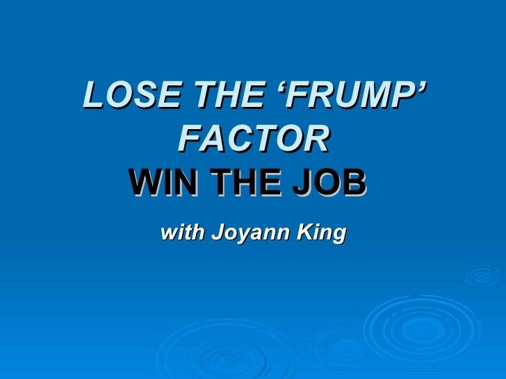 LOSE THE 'FRUMP' FACTOR WIN THE JOB   with Joyann King