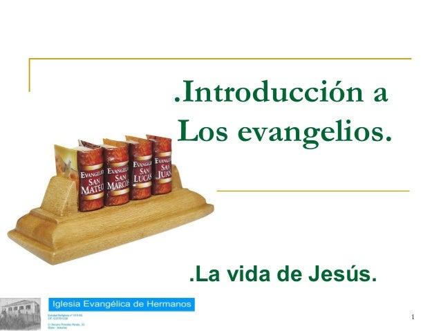 .Introducción a           Los evangelios.            .La vida de Jesús.18/02/13                         1