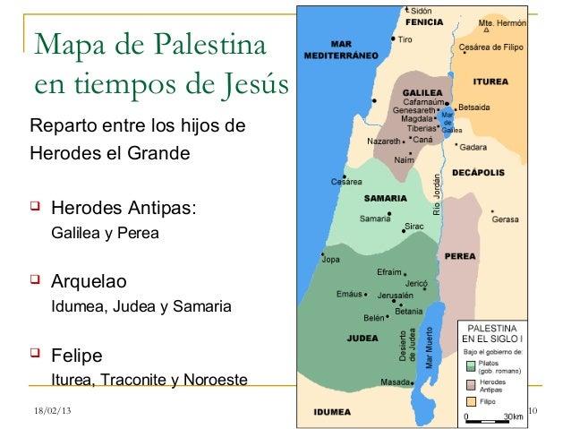 Mapa de Palestinaen tiempos de JesúsReparto entre los hijos deHerodes el Grande   Herodes Antipas:    Galilea y Perea   ...