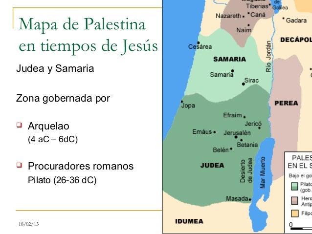 Mapa de Palestinaen tiempos de JesúsJudea y SamariaZona gobernada por   Arquelao    (4 aC – 6dC)   Procuradores romanos ...