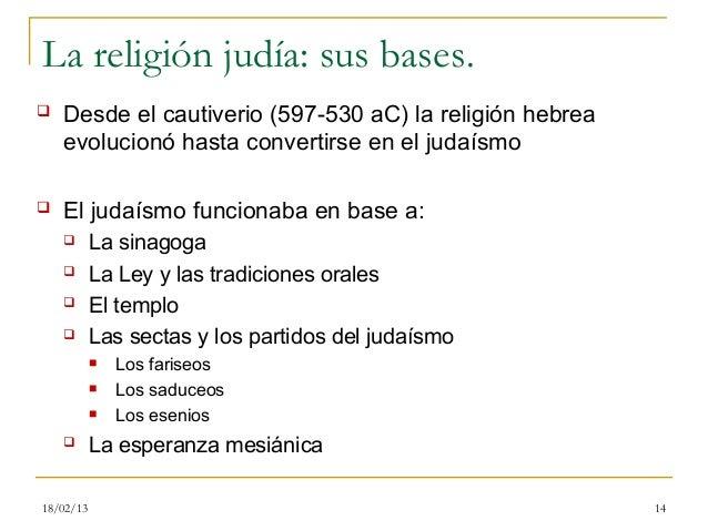 La religión judía: sus bases.   Desde el cautiverio (597-530 aC) la religión hebrea    evolucionó hasta convertirse en el...