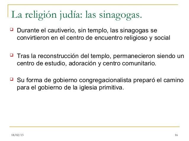 La religión judía: las sinagogas.   Durante el cautiverio, sin templo, las sinagogas se    convirtieron en el centro de e...