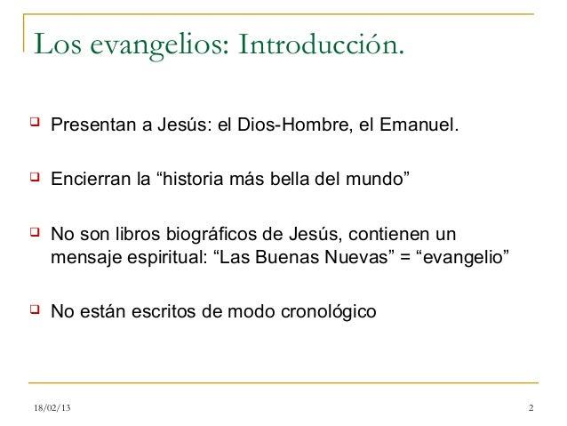 """Los evangelios: Introducción.   Presentan a Jesús: el Dios-Hombre, el Emanuel.   Encierran la """"historia más bella del mu..."""