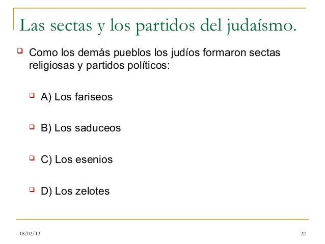Las sectas y los partidos del judaísmo.   Como los demás pueblos los judíos formaron sectas    religiosas y partidos polí...