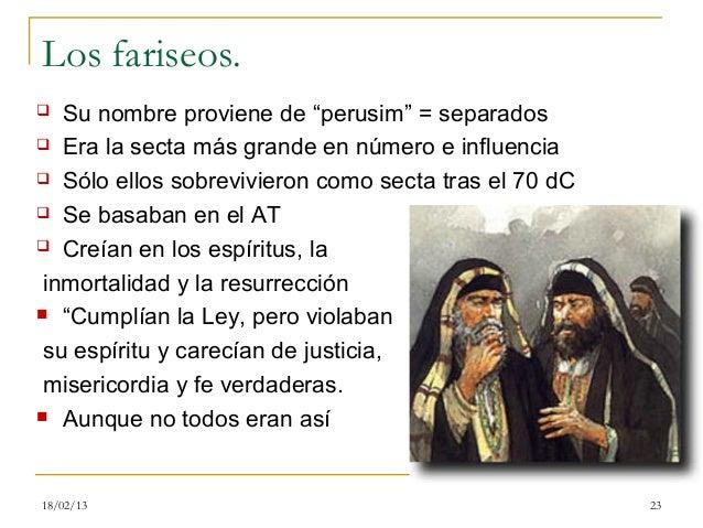 """Los fariseos.  Su nombre proviene de """"perusim"""" = separados Era la secta más grande en número e influencia Sólo ellos so..."""