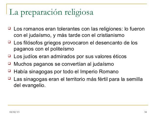 La preparación religiosa   Los romanos eran tolerantes con las religiones: lo fueron    con el judaísmo, y más tarde con ...