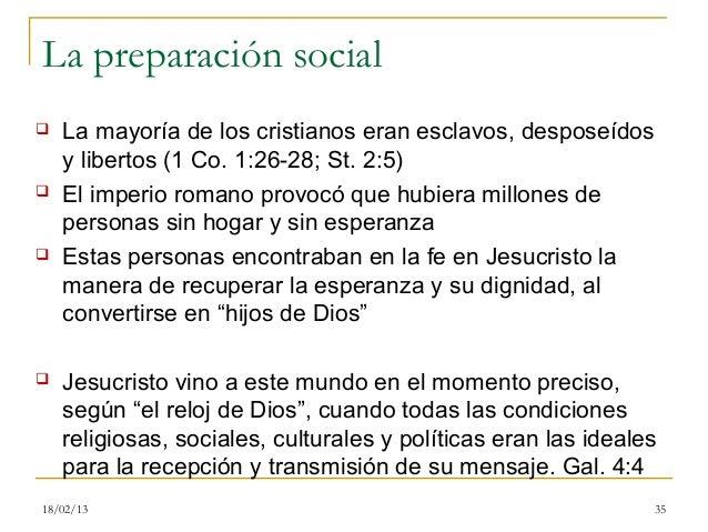 La preparación social   La mayoría de los cristianos eran esclavos, desposeídos    y libertos (1 Co. 1:26-28; St. 2:5)  ...