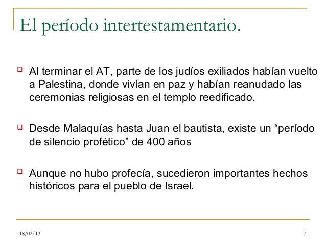 El período intertestamentario.   Al terminar el AT, parte de los judíos exiliados habían vuelto    a Palestina, donde viv...