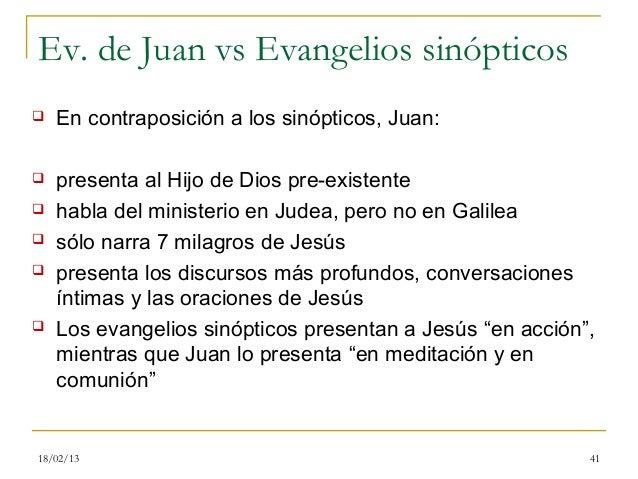 Ev. de Juan vs Evangelios sinópticos   En contraposición a los sinópticos, Juan:   presenta al Hijo de Dios pre-existent...