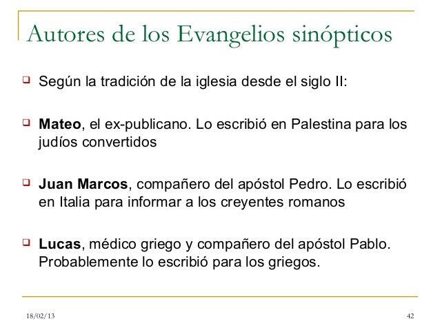 Autores de los Evangelios sinópticos   Según la tradición de la iglesia desde el siglo II:   Mateo, el ex-publicano. Lo ...