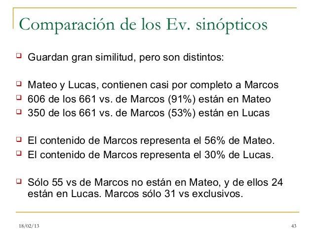 Comparación de los Ev. sinópticos   Guardan gran similitud, pero son distintos:   Mateo y Lucas, contienen casi por comp...