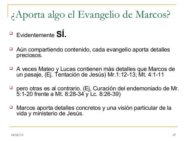 ¿Aporta algo el Evangelio de Marcos?    Evidentemente SÍ.   Aún compartiendo contenido, cada evangelio aporta detalles  ...