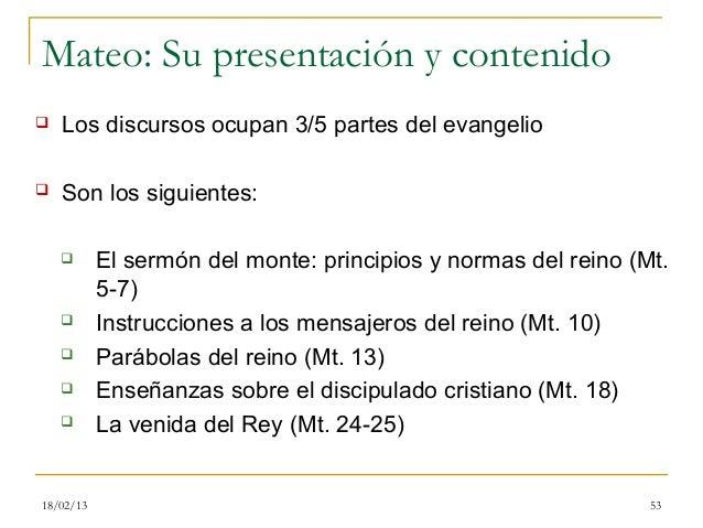 Mateo: Su presentación y contenido   Los discursos ocupan 3/5 partes del evangelio   Son los siguientes:          El se...
